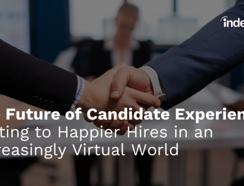 The Future of Candidate Experience: Getting to Happier Hires in an Increasingly Virtual World